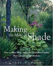 Making the Most of Shade: How to Plan, Plant, and Grow a Fabulous Garden that Li