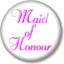 Maid of Honour 25mm Pin Button Badge Wedding Hen Party Do Favour Gift Bridesmaid