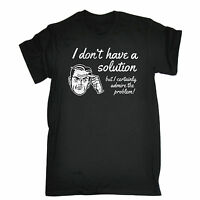 Dont Have A Solution MENS T-SHIRT tee birthday geek nerd maths science funny