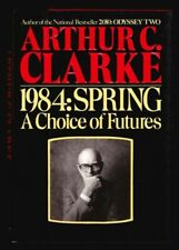 1984, Spring : A Choice of Futures by Arthur C. Clarke (1984, Hardcover)