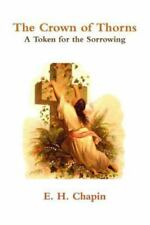 The Crown of Thorns : A Token for the Sorrowing by E. H. Chapin (2014,...