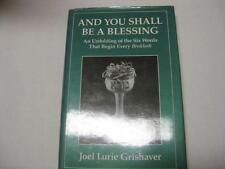 And You Shall Be a Blessing: An Unfolding of the Six Words That Begin Every Brak