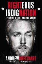 RIGHTEOUS INDIGNATION: Excuse Me While I Save the World! -A. Breitbart-NEW H/C--