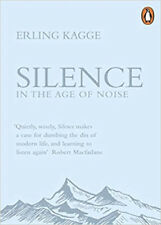 Silence: In the Age of Noise | Erling Kagge