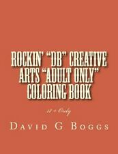 1: Rockin' DB Creative Arts Adult Only Coloring Book : Adult Content 18 +...