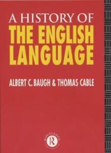 A History of the English Language-Albert  C Baugh, Thomas Cable