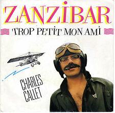 CHARLES CALLET ZANZIBAR / TROP PETIT MON AMI FRENCH 45 SINGLE