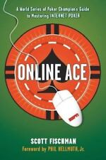 Online Ace : A World Series Poker Champion's Guide to Mastering Internet Poker …