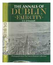 The annals of Dublin - fair city - / E. E. O'Donnell; with photographs from...