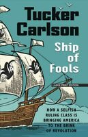 Ship of Fools : How a Selfish Ruling Class Is Bringing America to the Brink o...