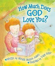 How Much Does God Love You? by Michelle Medlock Adams (2010, Hardcover)