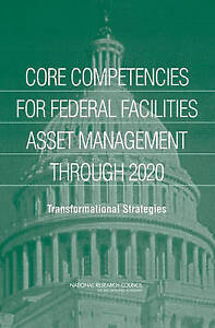 Core Competencies for Federal Facilities Asset Management Through 2020: Transfor