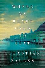 Where My Heart Used To Beat: A Novel: By Sebastian Faulks