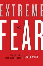 Extreme Fear: The Science of Your Mind in Danger (MacSci) by Wise, Jeff