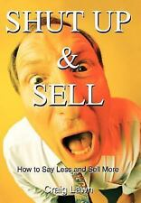 Shut up and Sell:How to Say Less and Sell More Today : How to Say Less and...