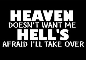 Heaven Doesn't Want Me Hell's Afraid Decal vinyl car window sticker graphic