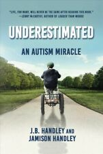 Underestimated : An Autism Miracle, Hardcover by Handley, J. B.; Handley, Jam...