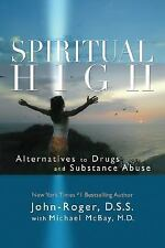 Spiritual High : Alternatives to Drugs and Substance Abuse by John-Roger and...