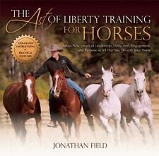 The Art of Liberty Training for Horses : Attain New Levels of Leadership,...