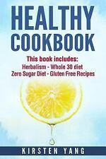 Healthy Cookbook : 4 Manucripts - Herbalism, Whole 30 Diet, Zero Sugar Diet,...