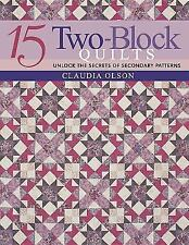 15 Two-Block Quilts : Unlocked the Secrets of Secondary Patterns by Claudia...