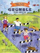 What to Do When You Grumble Too Much: A Kid's Guide to Overcoming Negativity (Wh