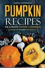Pumpkin Recipes - the Ultimate Pumpkin Cookbook : Cooking with Pumpkin Year...