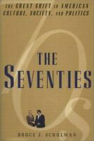 NEW - The Seventies: The Great Shift in American Culture, Society, and Politics