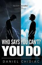 Who Says You Can't? You Do by Daniel George Chidiac (2013, Paperback)