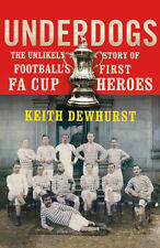 Underdogs - The Unlikely Story of Football's First F.A. Cup Heroes - Darwen 1879