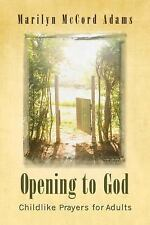 Opening to God : Childlike Prayers for Adults by Marilyn McCord Adams (2008,...