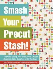 Smash Your Precut Stash!: 13 Quilts Using Your Jelly Rolls, Charm Squares, Fat Q