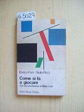 E. FERRI/ G. RICCI - COME SI FA A GIOCARE - EDITORI RIUNITI - 1982