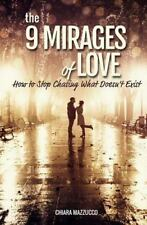 The 9 Mirages of Love : How to Stop Chasing What Doesn't Exist by Chiara...