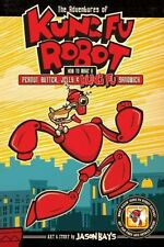 The Adventures of Kung Fu Robot: How to Make a Peanut Butter, Jelly, and Kung...