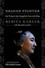 Dragon Fighter: One Woman's Epic Struggle for Peace with China by Rebiya...