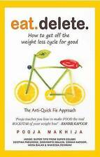 Eat. Delete.: How to Get off the Weight Loss Cycle for Good by Pooja Makhija...