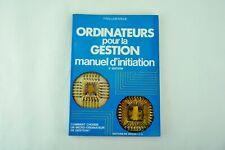 Ordinateurs pour la gestion, manuel d'initiation - Yves Lasfargue