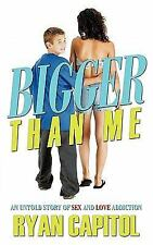 Bigger Than Me: An Untold Story of Sex and Love Addiction (Paperback or Softback