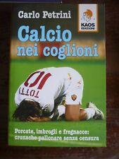 Calcio nei coglioni . Carlo Petrini . Kaos Edizioni . 1° ed 2007