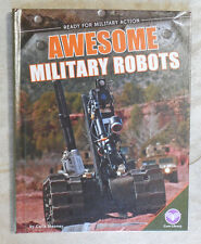 Ready for Military Action Ser.: Awesome Military Robots by Carla Mooney