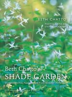 Beth Chatto's Shade Garden : Shade-Loving Plants for Year-Round Interest, Har...