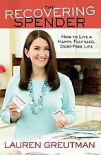 The Recovering Spender: How to Live a Happy, Fulfilled(Paperback)