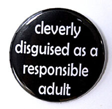 """CLEVERLY DISGUISED AS AN ADULT - Button Pin Badge 1.5"""""""