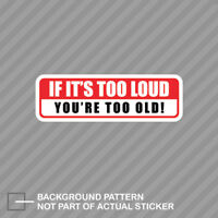 If It's Too Loud You're Too Old Sticker Decal Vinyl its your jdm stance daily
