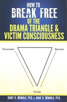How to Break Free of the Drama Triangle and Victim Consciousness, Paperback b...