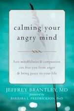 Calming Your Angry Mind: How Mindfulness and Com, Brantley, Jeffrey, New