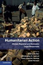 Humanitarian Action : Global, Regional and Domestic Legal Responses (2014,...