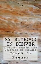My Boyhood in Denver: A Boy's Journey From Colorado to Harvard