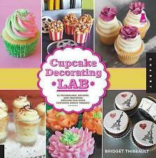 Cupcake Decorating Lab: 52 Techniques, Recipes, and Inspiring Designs for Your F